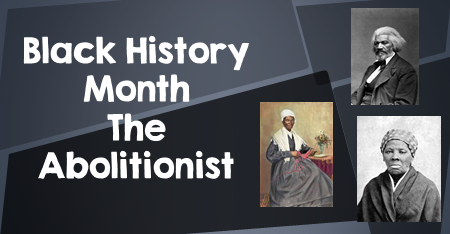 Famous People to Celebrate during Black History Month - the Abolitionists