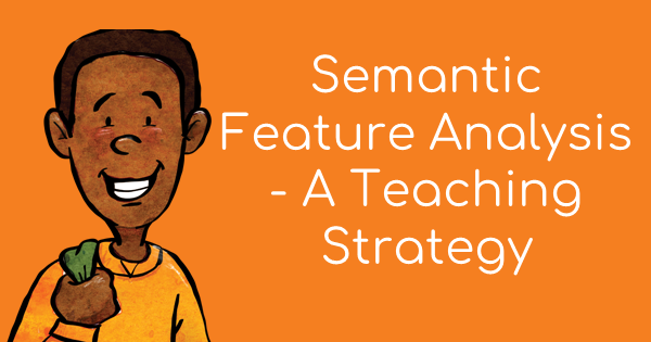 Semantic Feature Analysis - A Teaching Strategy