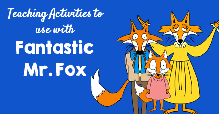Teaching Activities for Fantastic Mr. Fox