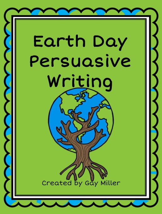 Earth Day Persuasive Writing Unit