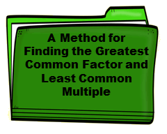 A Method for Finding the Greatest Common Factor and Least Common Multiple