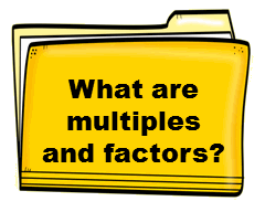 What are multiples and factors?