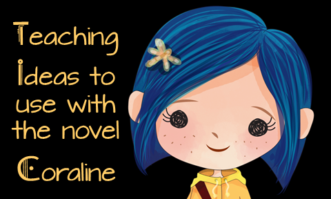 Teaching Ideas to use with the novel Coraline