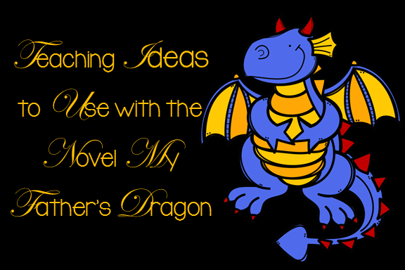 Teaching Ideas to Use with the Novel My Father's Dragon
