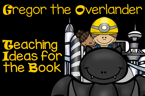 Gregor the Overlander - Teaching  Ideas for the Book