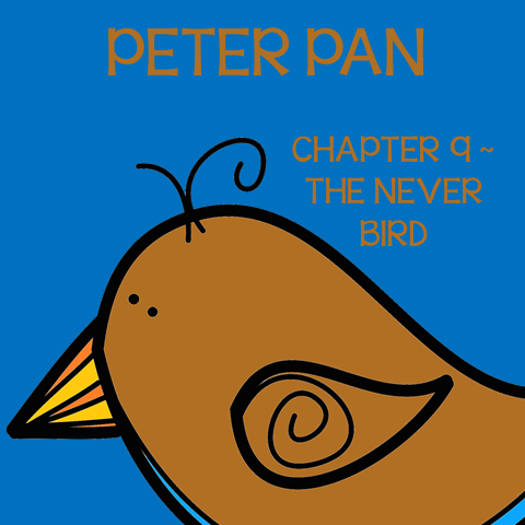 Chapter 9 The Never Bird ~ Free Peter Pan Book Unit ~ Each week collect one resource until you have the complete Peter Pan Book Unit.