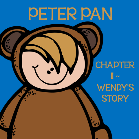 Chapter 11 Wendy's Story ~ Free Peter Pan Book Unit ~ Each week collect one resource until you have the complete Peter Pan Book Unit.