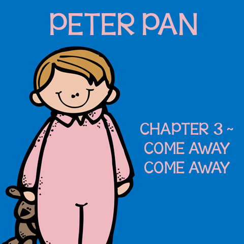 Chapter 3 Come Away Come Away ~ Free Peter Pan Book Unit ~ Each week collect one resource until you have the complete Peter Pan Book Unit.