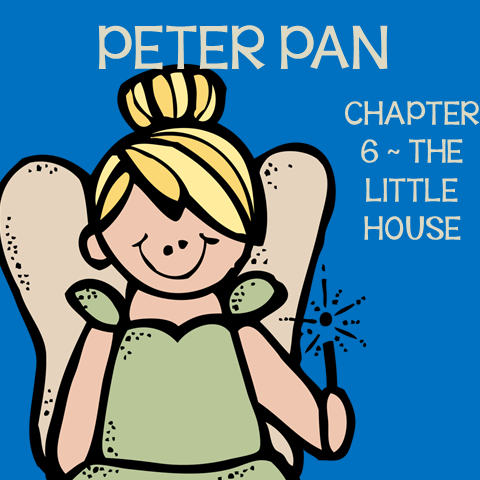 Chapter 6 The Little House ~ Free Peter Pan Book Unit ~ Each week collect one resource until you have the complete Peter Pan Book Unit.
