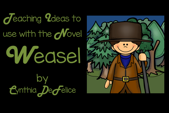 Teaching Ideas to use with the Novel Weasel by   Cynthia DeFelice
