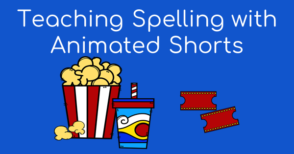 Teaching Spelling with Animated Shorts