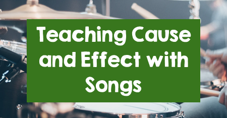 Teaching Cause and Effect with Songs