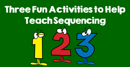 Three Fun Activities to Help Teach Sequencing