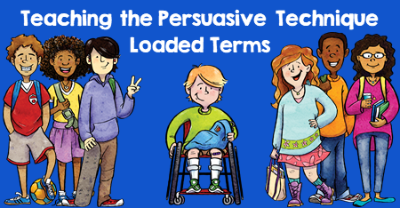 Teaching the Persuasive Technique - Loaded Terms
